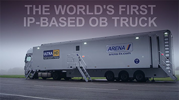 Technology Spotlight: The World's First IP-Based OB Truck: Arena TV