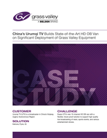 China's Urumqi TV Builds State-of-the-Art HD OB Van on Significant Deployment of Grass Valley Equipment Case Study