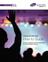 House of Worship How-to Guide: Scalable, Professional Production Technologies for Worship Facilities of Any Zize.